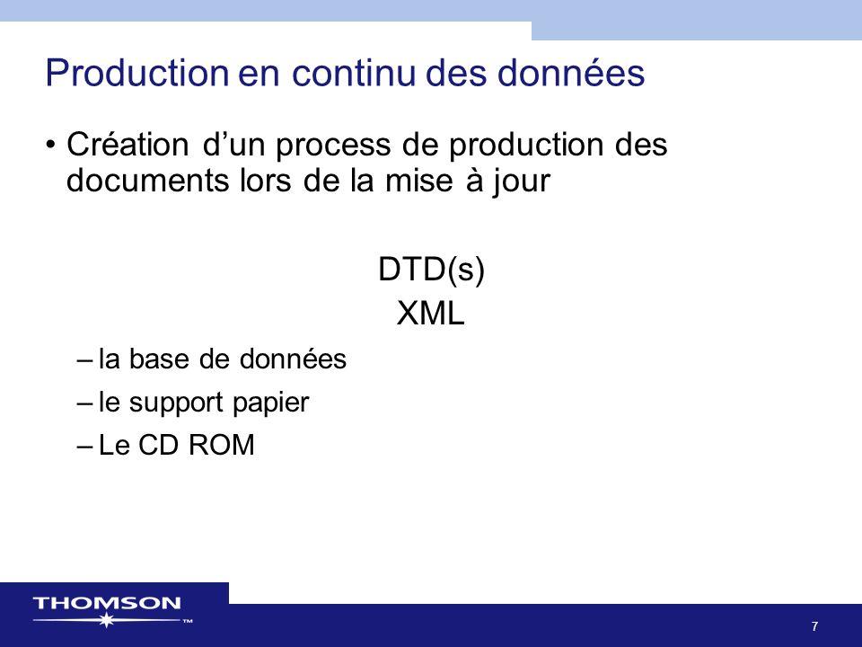 7 Production en continu des données Création dun process de production des documents lors de la mise à jour DTD(s) XML –la base de données –le support papier –Le CD ROM