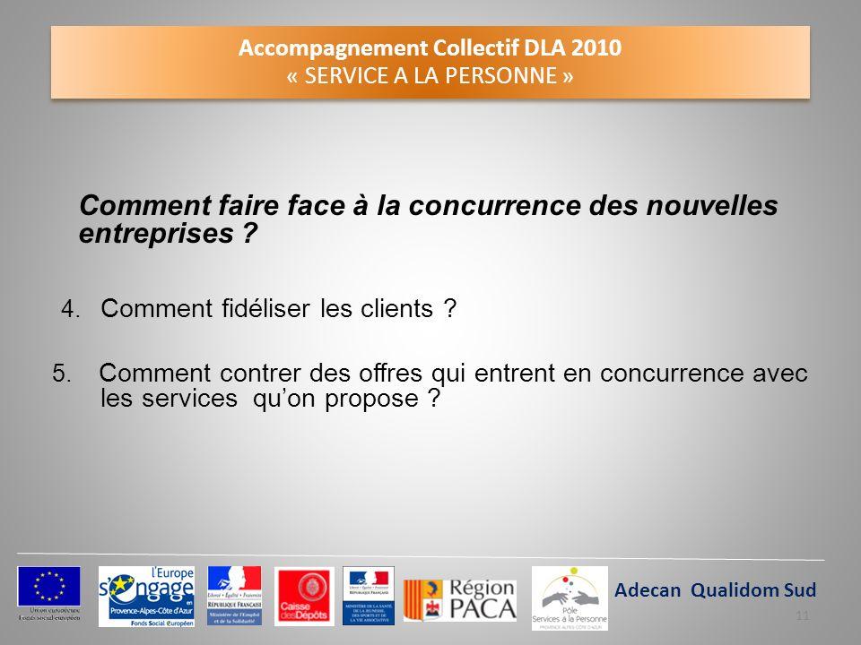 Accompagnement Collectif DLA 2010 « SERVICE A LA PERSONNE » Comment faire face à la concurrence des nouvelles entreprises ? 4. Comment fidéliser les c