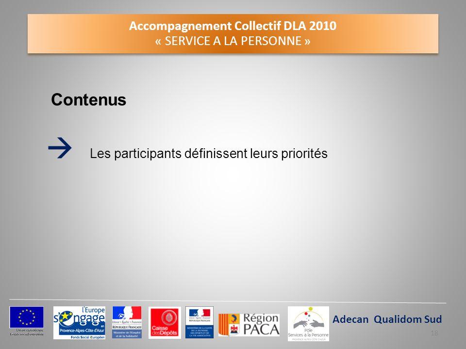 Accompagnement Collectif DLA 2010 « SERVICE A LA PERSONNE » Contenus Les participants définissent leurs priorités Claie Adecan Qualidom Sud 18