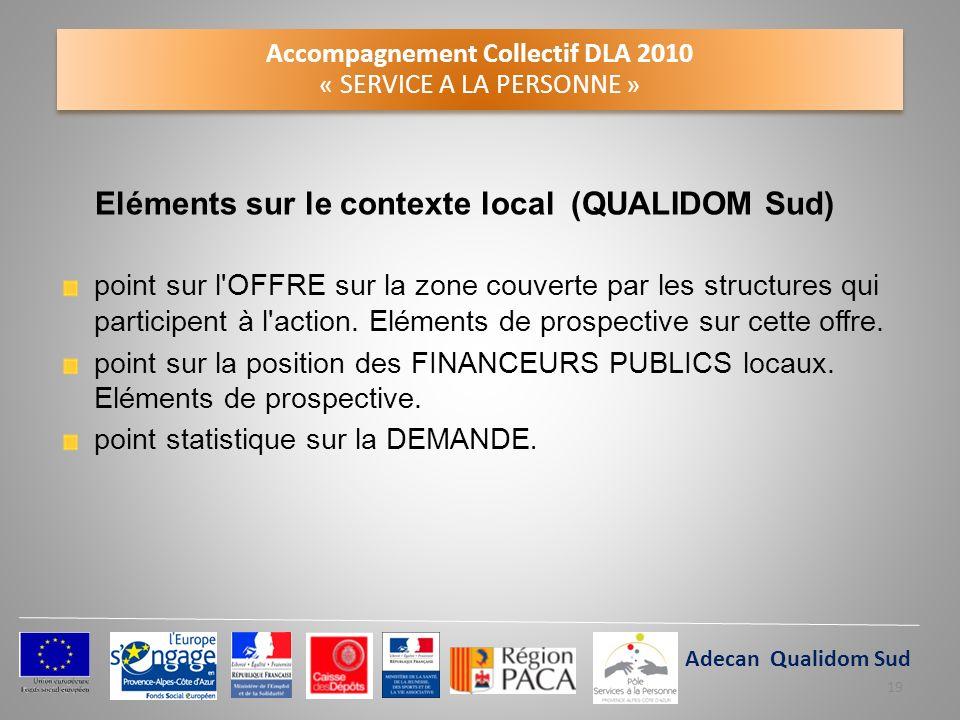 Accompagnement Collectif DLA 2010 « SERVICE A LA PERSONNE » Eléments sur le contexte local (QUALIDOM Sud) point sur l'OFFRE sur la zone couverte par l
