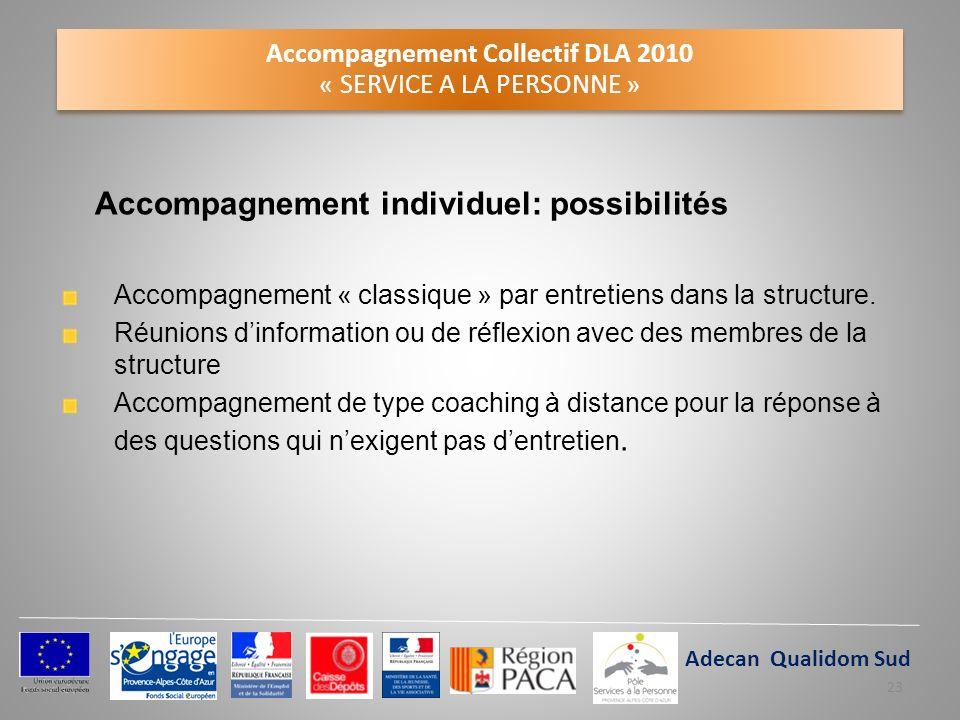 Accompagnement Collectif DLA 2010 « SERVICE A LA PERSONNE » Accompagnement individuel: possibilités Accompagnement « classique » par entretiens dans l