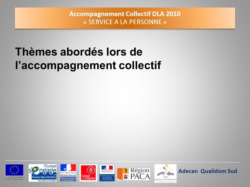 Accompagnement Collectif DLA 2010 « SERVICE A LA PERSONNE » Thèmes abordés lors de laccompagnement collectif Claie Adecan Qualidom Sud 9