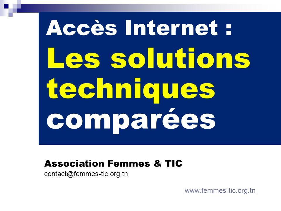 Accès Internet : Les solutions techniques comparées Association Femmes & TIC contact@femmes-tic.org.tn www.femmes-tic.org.tn