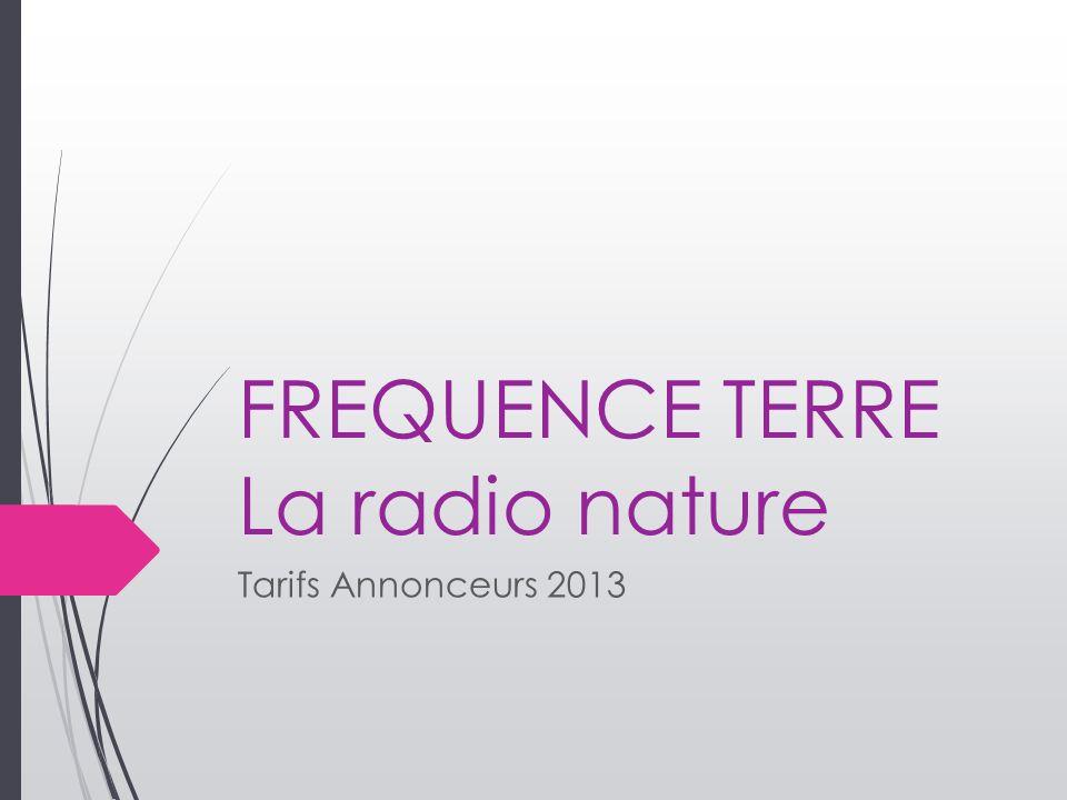 FREQUENCE TERRE La radio nature Tarifs Annonceurs 2013