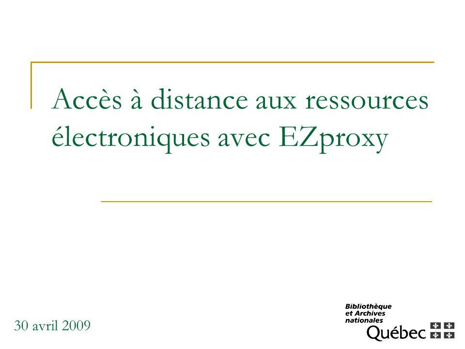 Accès à distance aux ressources électroniques disponibles à BAnQ Objectif : Permettre lutilisation à distance des ressources électroniques de façon transparente au plus grand nombre dusagers de BAnQ.