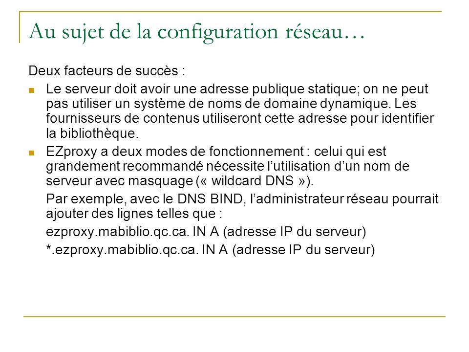 Au sujet de la configuration réseau… Deux facteurs de succès : Le serveur doit avoir une adresse publique statique; on ne peut pas utiliser un système