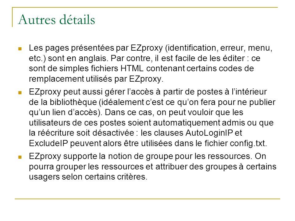 Autres détails Les pages présentées par EZproxy (identification, erreur, menu, etc.) sont en anglais. Par contre, il est facile de les éditer : ce son