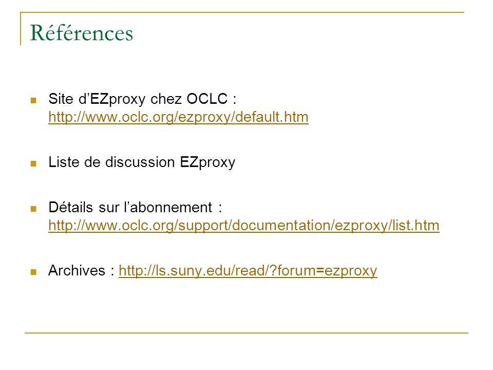 Références Site dEZproxy chez OCLC : http://www.oclc.org/ezproxy/default.htm http://www.oclc.org/ezproxy/default.htm Liste de discussion EZproxy Détai