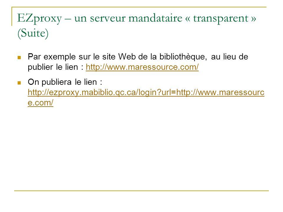 EZproxy – un serveur mandataire « transparent » (Suite) Par exemple sur le site Web de la bibliothèque, au lieu de publier le lien : http://www.maress