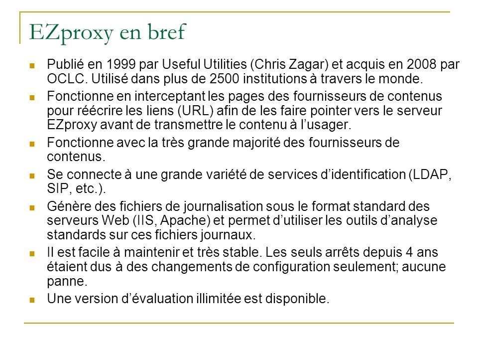 EZproxy en bref Publié en 1999 par Useful Utilities (Chris Zagar) et acquis en 2008 par OCLC. Utilisé dans plus de 2500 institutions à travers le mond