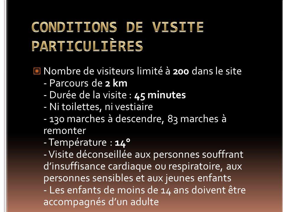 Nombre de visiteurs limité à 200 dans le site - Parcours de 2 km - Durée de la visite : 45 minutes - Ni toilettes, ni vestiaire - 130 marches à descen
