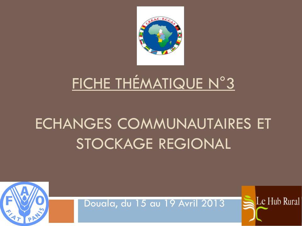 FICHE THÉMATIQUE N°3 ECHANGES COMMUNAUTAIRES ET STOCKAGE REGIONAL Douala, du 15 au 19 Avril 2013