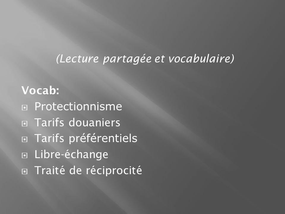 (Lecture partagée et vocabulaire) Vocab: Protectionnisme Tarifs douaniers Tarifs pr éférentiels Libre-échange Traité de réciprocité