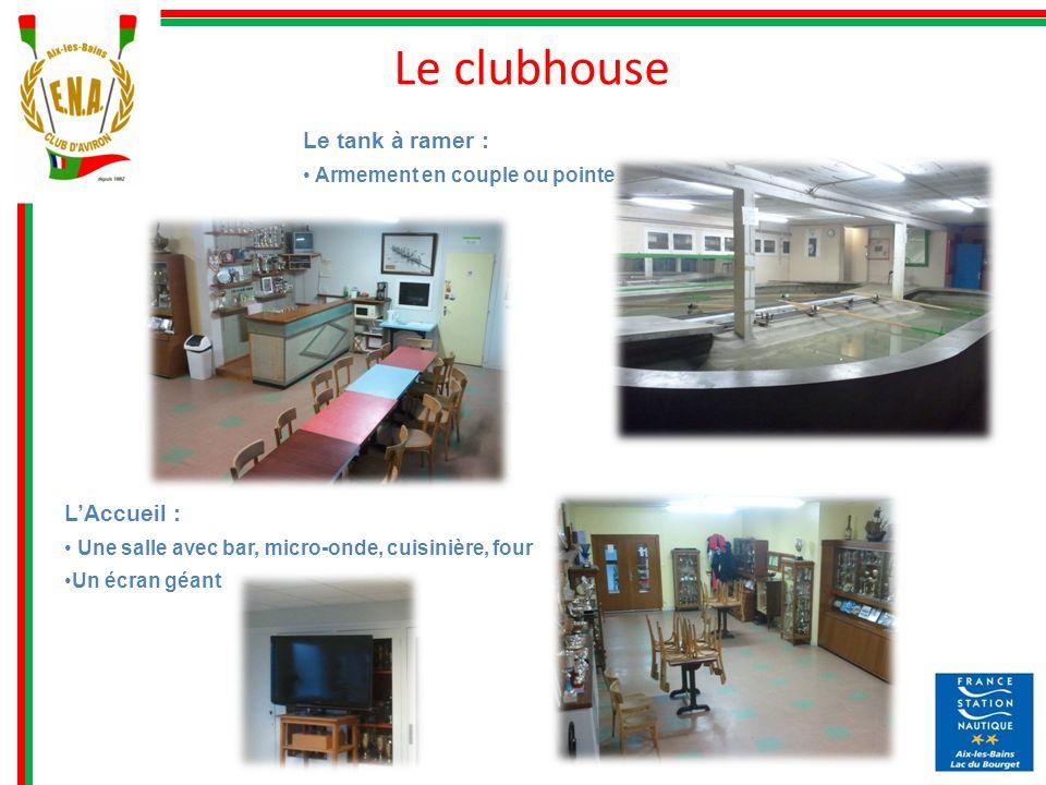 Le clubhouse Le tank à ramer : Armement en couple ou pointe LAccueil : Une salle avec bar, micro-onde, cuisinière, four Un écran géant