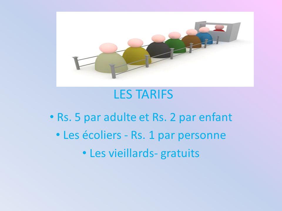 LES TARIFS Rs. 5 par adulte et Rs. 2 par enfant Les écoliers - Rs.