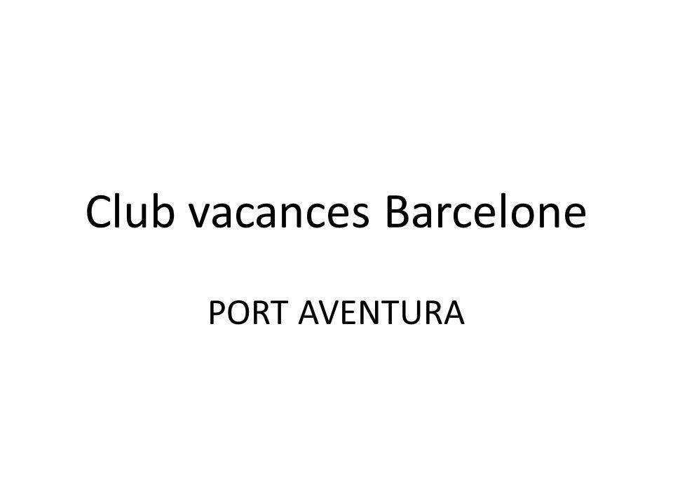 Club vacances Barcelone PORT AVENTURA
