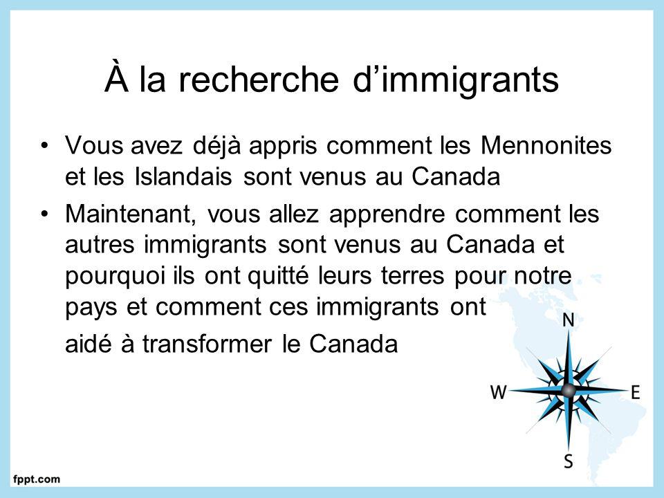 À la recherche dimmigrants Vous avez déjà appris comment les Mennonites et les Islandais sont venus au Canada Maintenant, vous allez apprendre comment