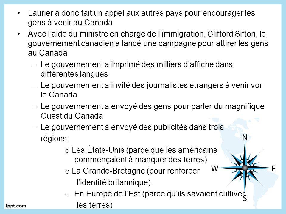 Laurier a donc fait un appel aux autres pays pour encourager les gens à venir au Canada Avec laide du ministre en charge de limmigration, Clifford Sif