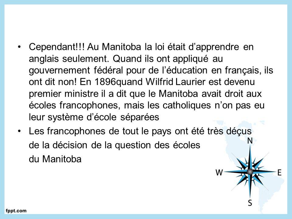 Cependant!!! Au Manitoba la loi était dapprendre en anglais seulement. Quand ils ont appliqué au gouvernement fédéral pour de léducation en français,