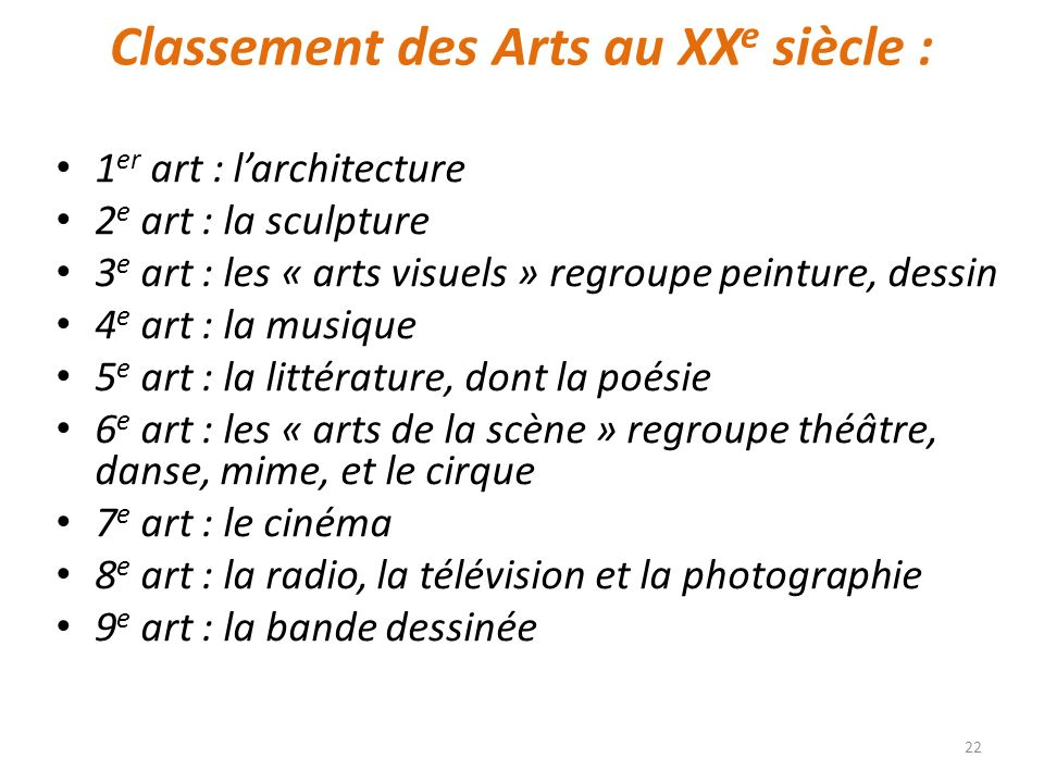Classement des Arts au XX e siècle : 1 er art : larchitecture 2 e art : la sculpture 3 e art : les « arts visuels » regroupe peinture, dessin 4 e art