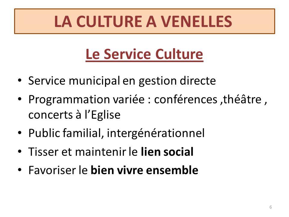 LA CULTURE A VENELLES Le Service Culture Service municipal en gestion directe Programmation variée : conférences,théâtre, concerts à lEglise Public fa