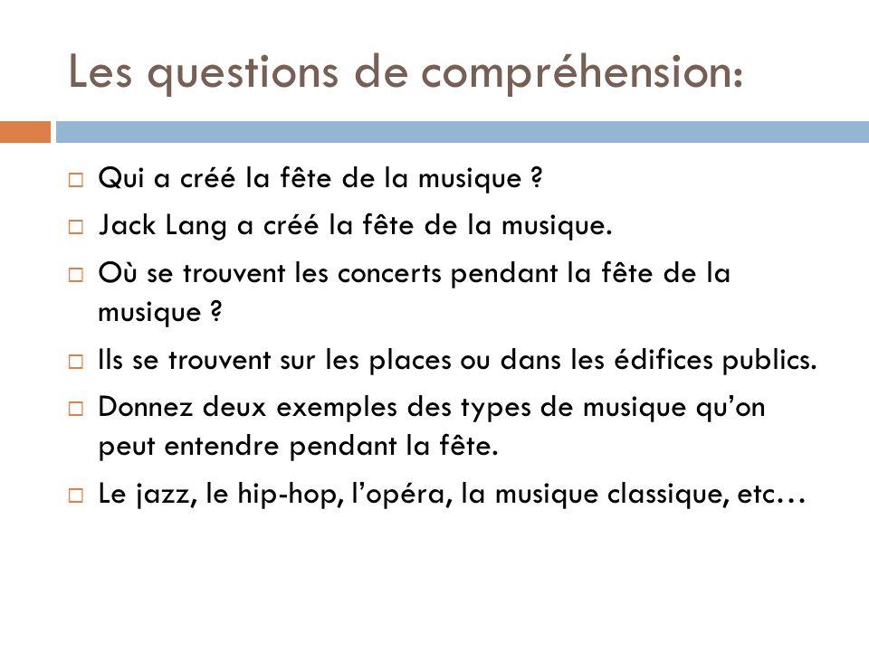 Les questions de compréhension: Qui a créé la fête de la musique ? Jack Lang a créé la fête de la musique. Où se trouvent les concerts pendant la fête