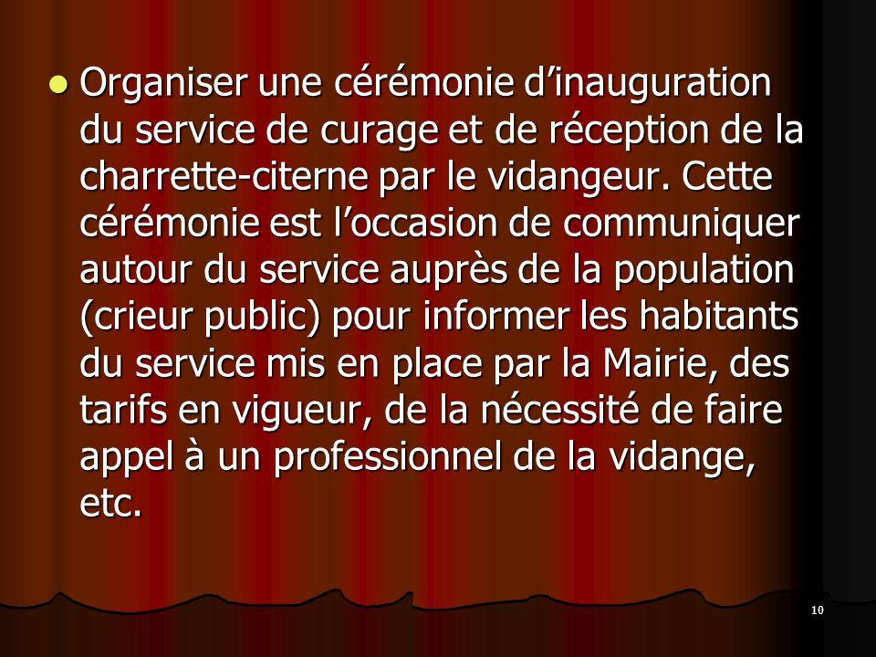 10 Organiser une cérémonie dinauguration du service de curage et de réception de la charrette-citerne par le vidangeur.