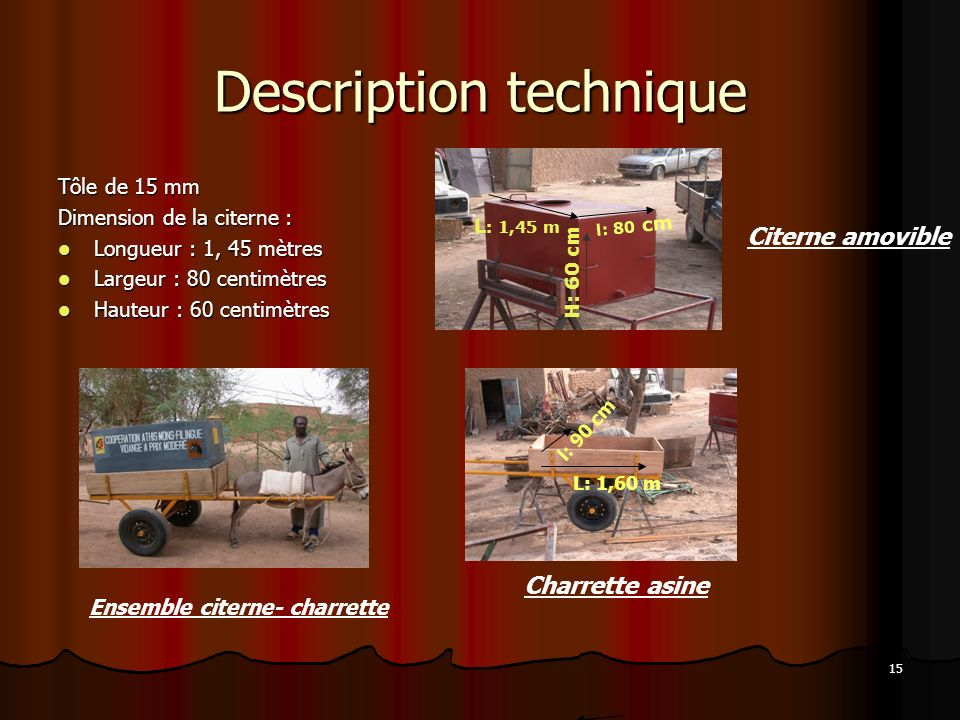 15 Description technique Tôle de 15 mm Dimension de la citerne : Longueur : 1, 45 mètres Longueur : 1, 45 mètres Largeur : 80 centimètres Largeur : 80