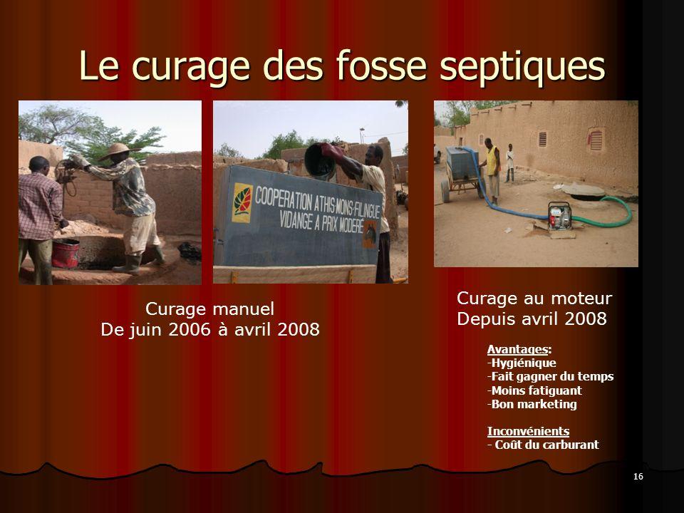 16 Le curage des fosse septiques Curage manuel De juin 2006 à avril 2008 Curage au moteur Depuis avril 2008 Avantages: -Hygiénique -Fait gagner du tem