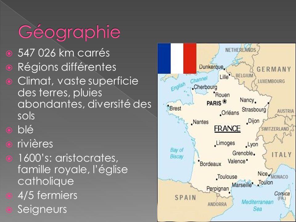 547 026 km carrés Régions différentes Climat, vaste superficie des terres, pluies abondantes, diversité des sols blé rivières 1600s: aristocrates, fam