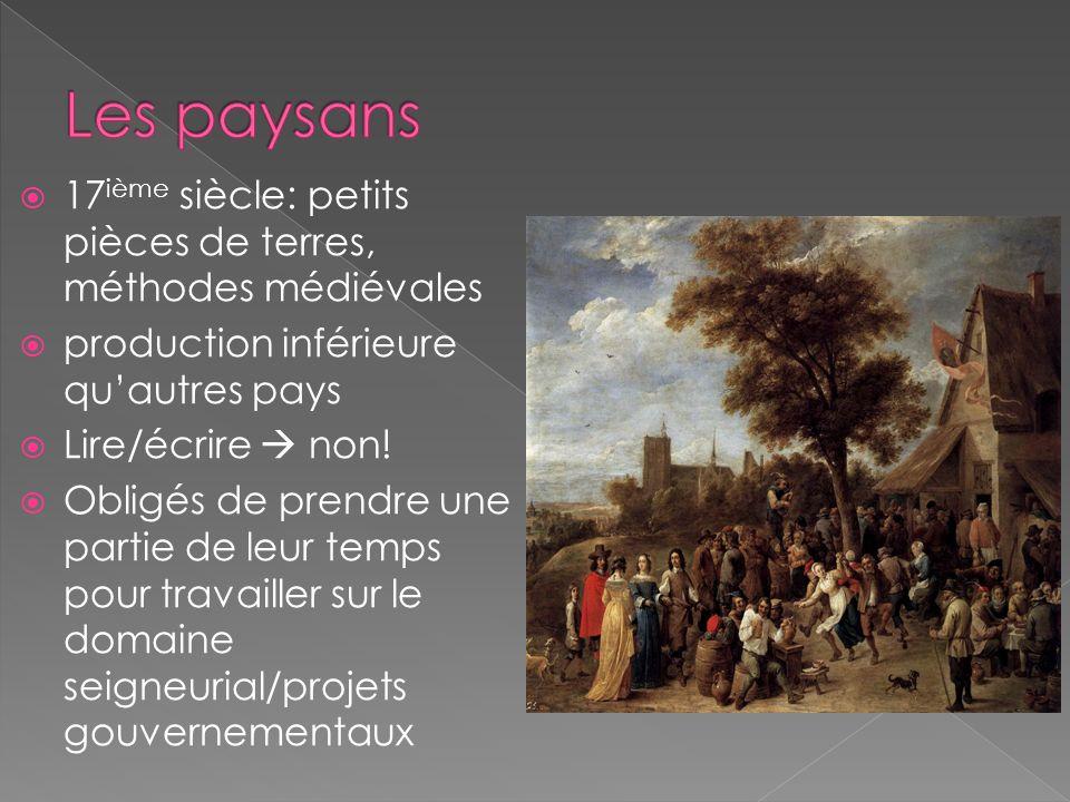 17 ième siècle: petits pièces de terres, méthodes médiévales production inférieure quautres pays Lire/écrire non! Obligés de prendre une partie de leu