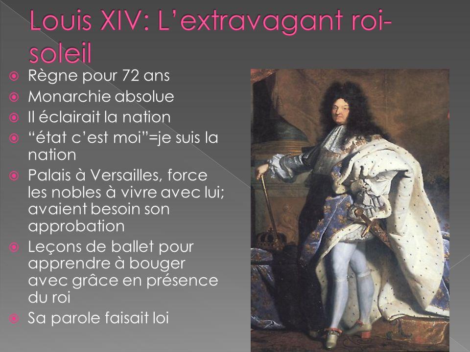 Règne pour 72 ans Monarchie absolue Il éclairait la nation état cest moi=je suis la nation Palais à Versailles, force les nobles à vivre avec lui; ava