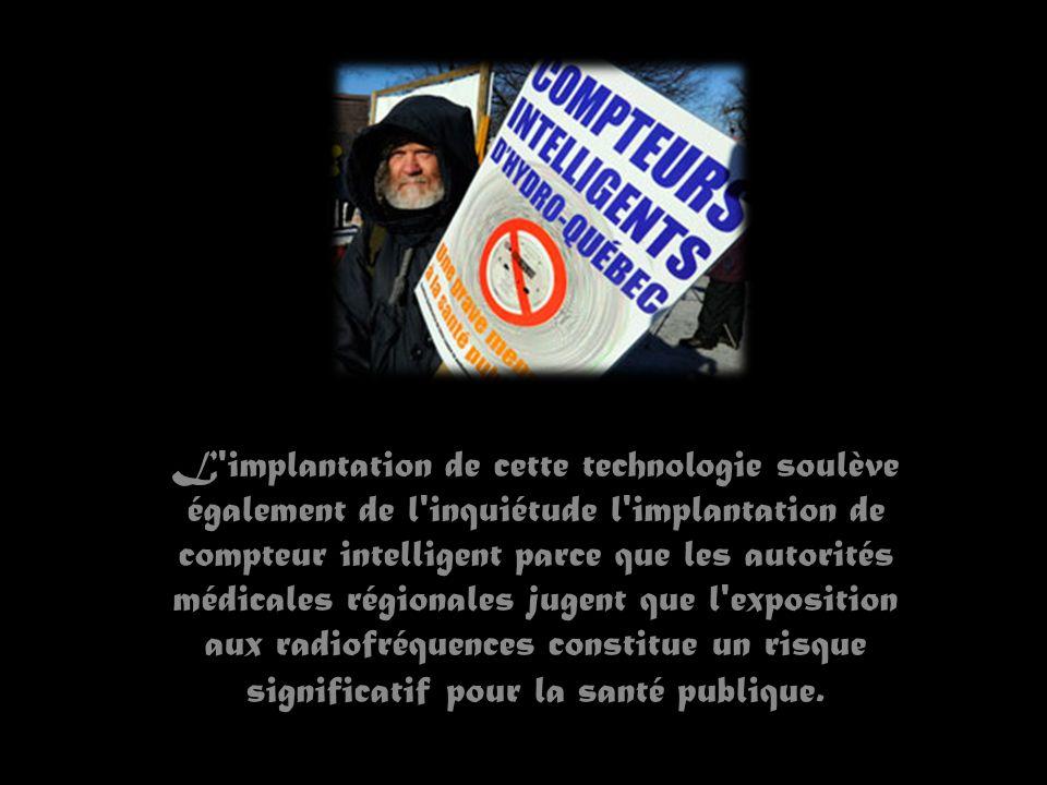 L implantation de cette technologie soulève également de l inquiétude l implantation de compteur intelligent parce que les autorités médicales régionales jugent que l exposition aux radiofréquences constitue un risque significatif pour la santé publique.