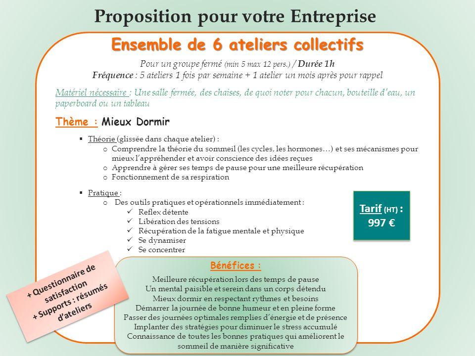 Proposition pour votre Entreprise Ensemble de 6 ateliers collectifs Pour un groupe fermé (min 5 max 12 pers.) / Durée 1h Fréquence : 5 ateliers 1 fois