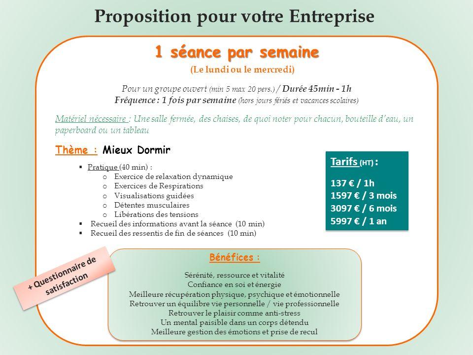 Proposition pour votre Entreprise 1 séance par semaine (Le lundi ou le mercredi) Pour un groupe ouvert (min 5 max 20 pers.) / Durée 45min - 1h Fréquen