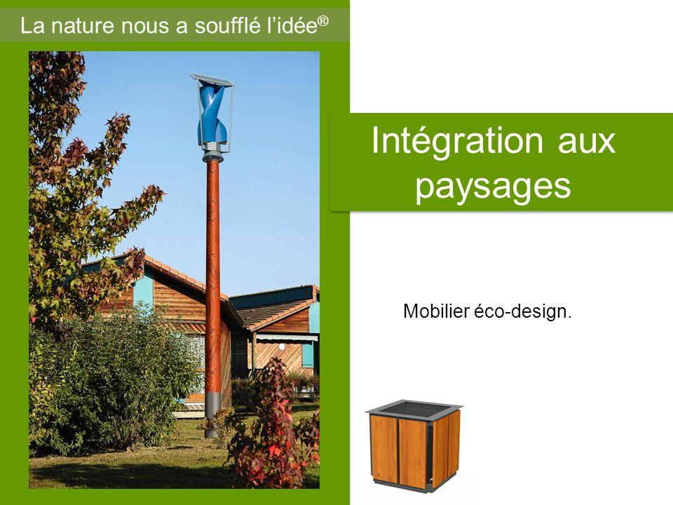 Intégration aux paysages La nature nous a soufflé lidée ® Mobilier éco-design.
