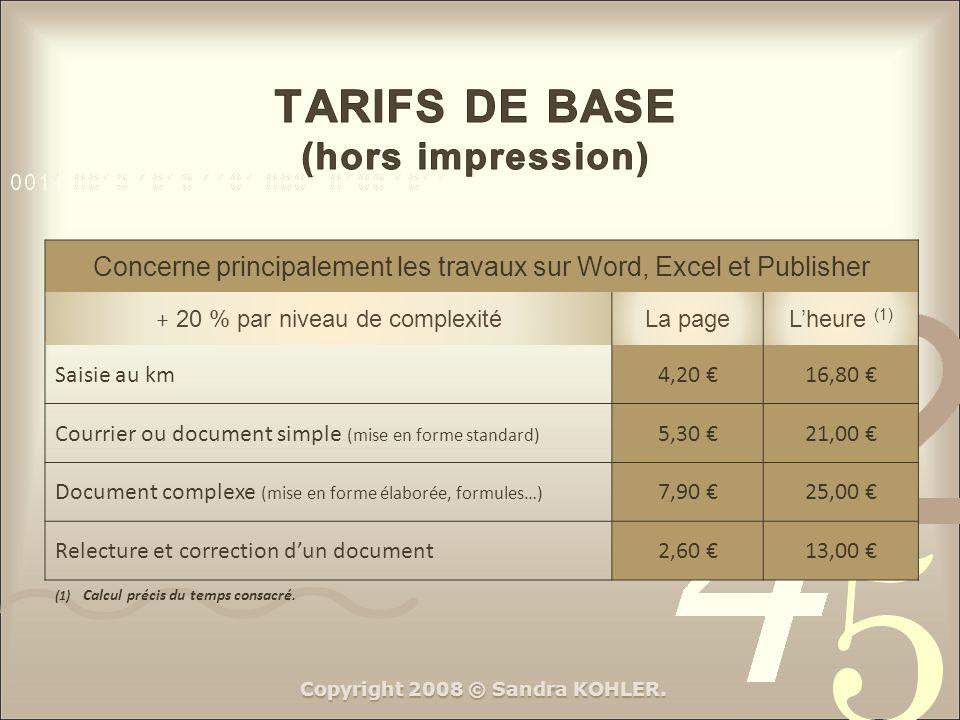 Concerne principalement les travaux sur Word, Excel et Publisher + 20 % par niveau de complexité La pageLheure (1) Saisie au km4,20 16,80 Courrier ou