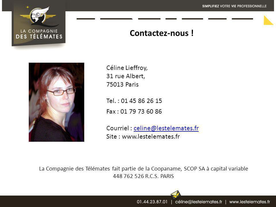 Contactez-nous ! Céline Lieffroy, 31 rue Albert, 75013 Paris Tel. : 01 45 86 26 15 Fax : 01 79 73 60 86 Courriel : celine@lestelemates.frceline@lestel
