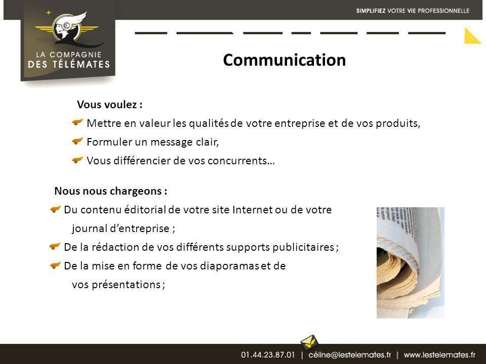Communication Vous voulez : Mettre en valeur les qualités de votre entreprise et de vos produits, Formuler un message clair, Vous différencier de vos