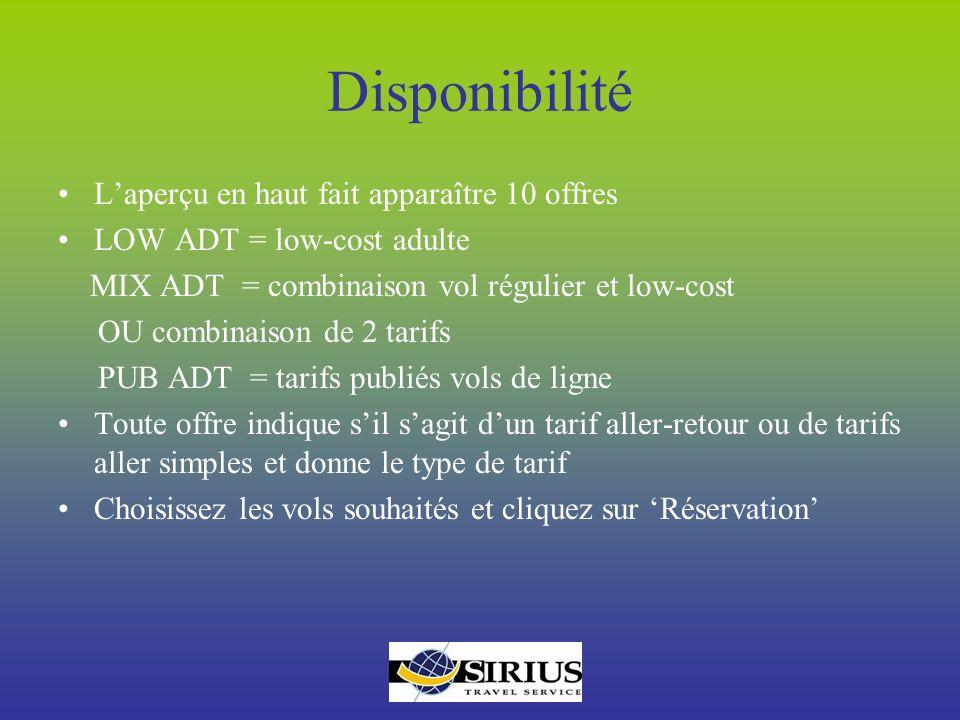 Disponibilité Laperçu en haut fait apparaître 10 offres LOW ADT = low-cost adulte MIX ADT = combinaison vol régulier et low-cost OU combinaison de 2 t