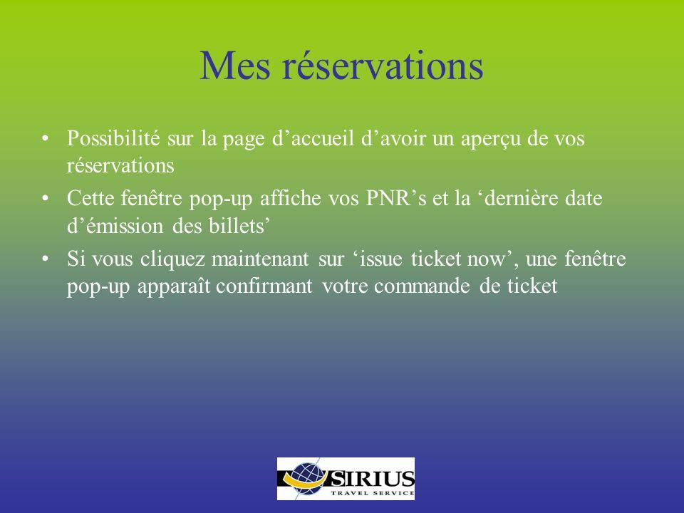 Mes réservations Possibilité sur la page daccueil davoir un aperçu de vos réservations Cette fenêtre pop-up affiche vos PNRs et la dernière date démis