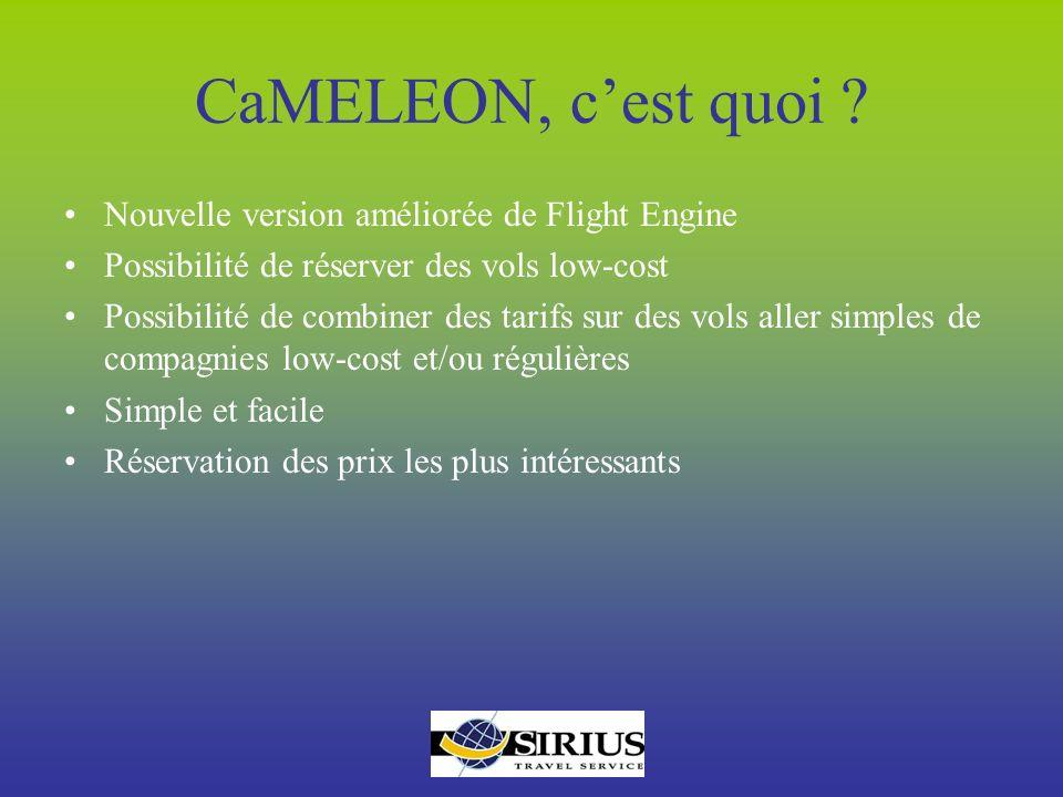 CaMELEON, cest quoi ? Nouvelle version améliorée de Flight Engine Possibilité de réserver des vols low-cost Possibilité de combiner des tarifs sur des