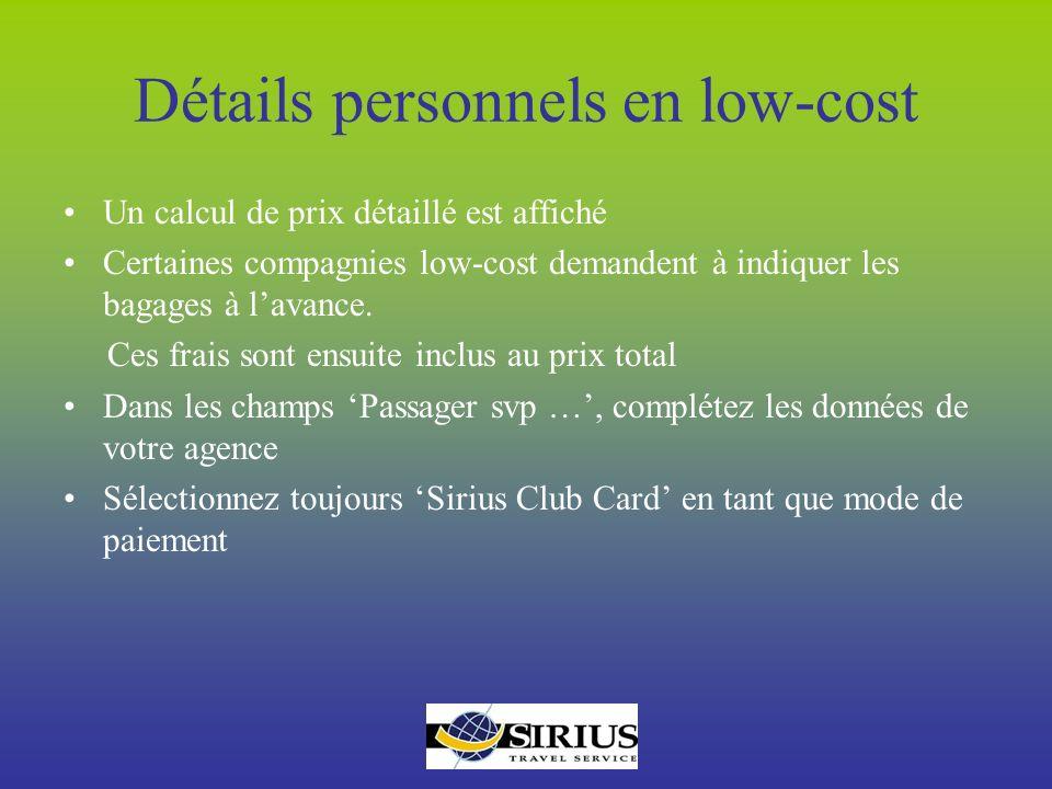 Détails personnels en low-cost Un calcul de prix détaillé est affiché Certaines compagnies low-cost demandent à indiquer les bagages à lavance. Ces fr