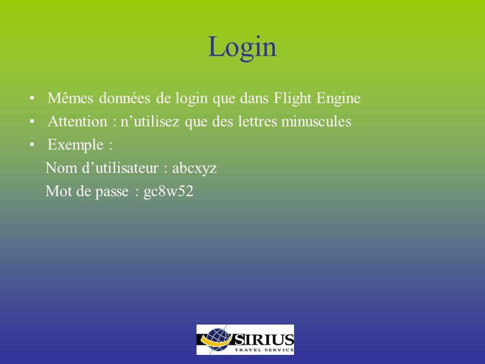 Login Mêmes données de login que dans Flight Engine Attention : nutilisez que des lettres minuscules Exemple : Nom dutilisateur : abcxyz Mot de passe