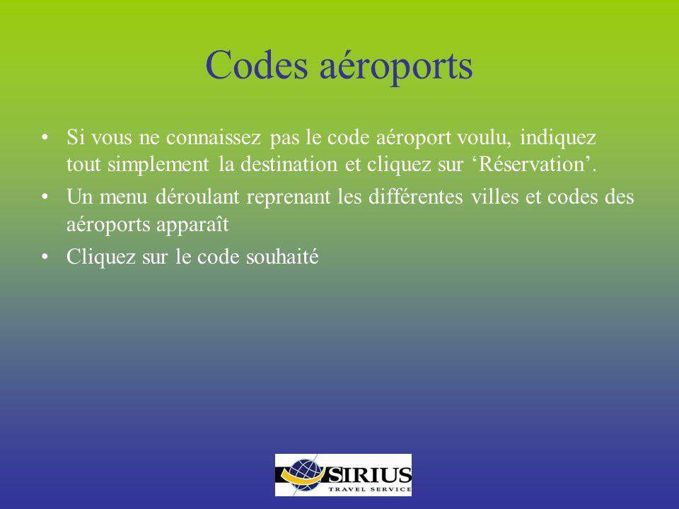 Codes aéroports Si vous ne connaissez pas le code aéroport voulu, indiquez tout simplement la destination et cliquez sur Réservation. Un menu déroulan