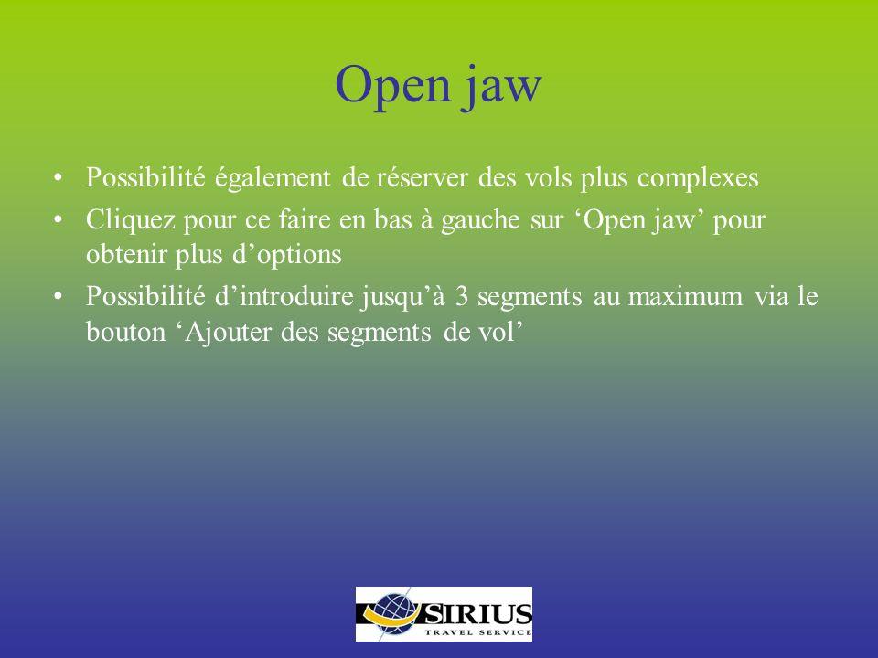 Open jaw Possibilité également de réserver des vols plus complexes Cliquez pour ce faire en bas à gauche sur Open jaw pour obtenir plus doptions Possi