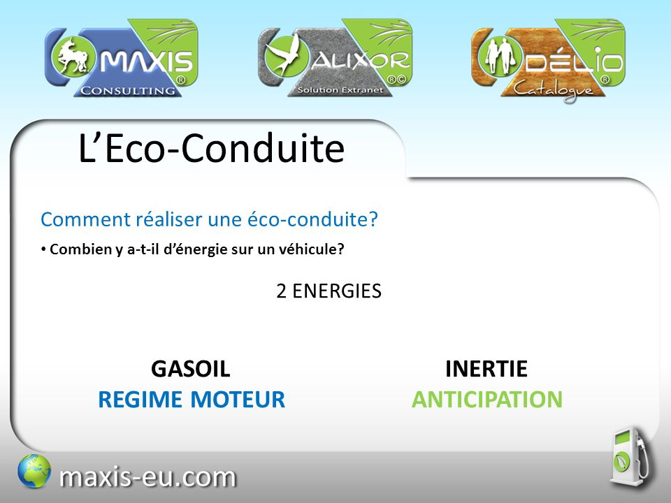 LEco-Conduite Comment réaliser une éco-conduite? Combien y a-t-il dénergie sur un véhicule? 2 ENERGIES GASOIL INERTIE REGIME MOTEUR ANTICIPATION