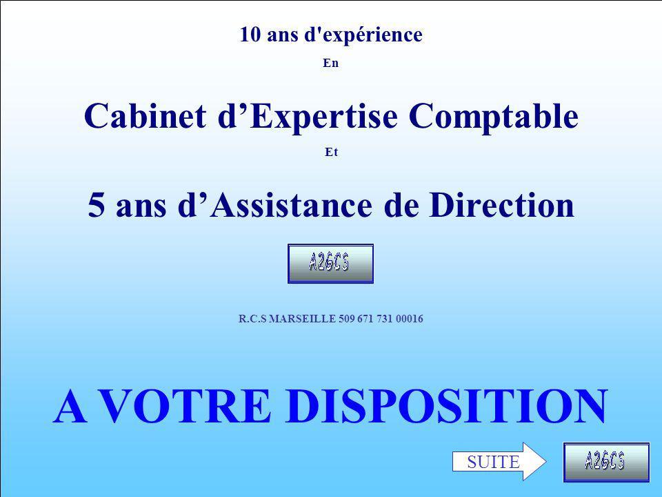 SUITE 10 ans d expérience En Cabinet dExpertise Comptable Et 5 ans dAssistance de Direction R.C.S MARSEILLE 509 671 731 00016 A VOTRE DISPOSITION