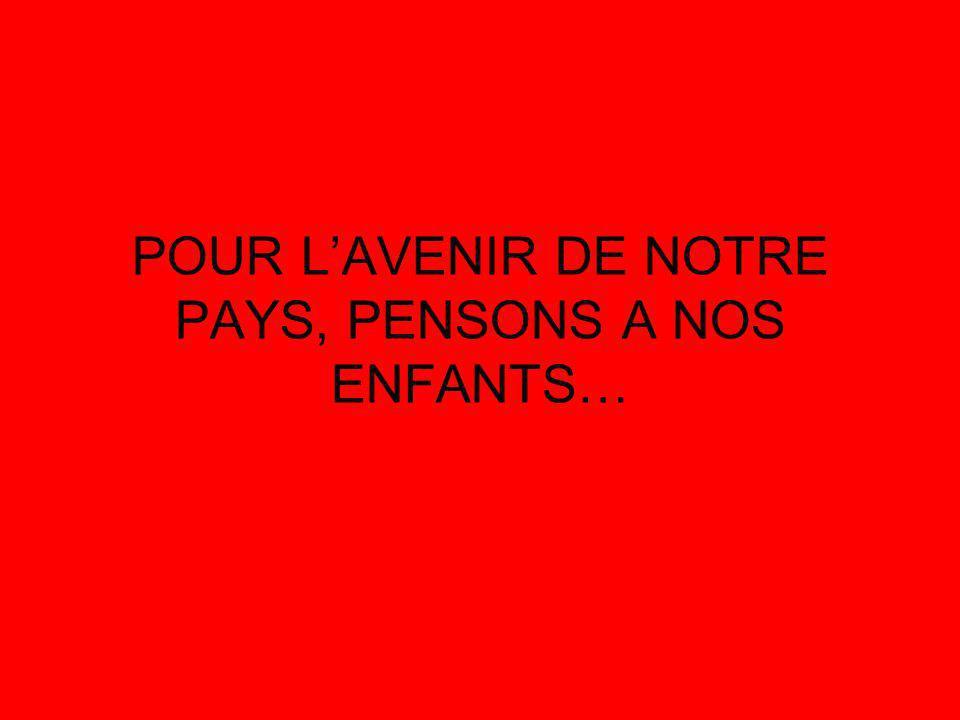 POUR LAVENIR DE NOTRE PAYS, PENSONS A NOS ENFANTS…