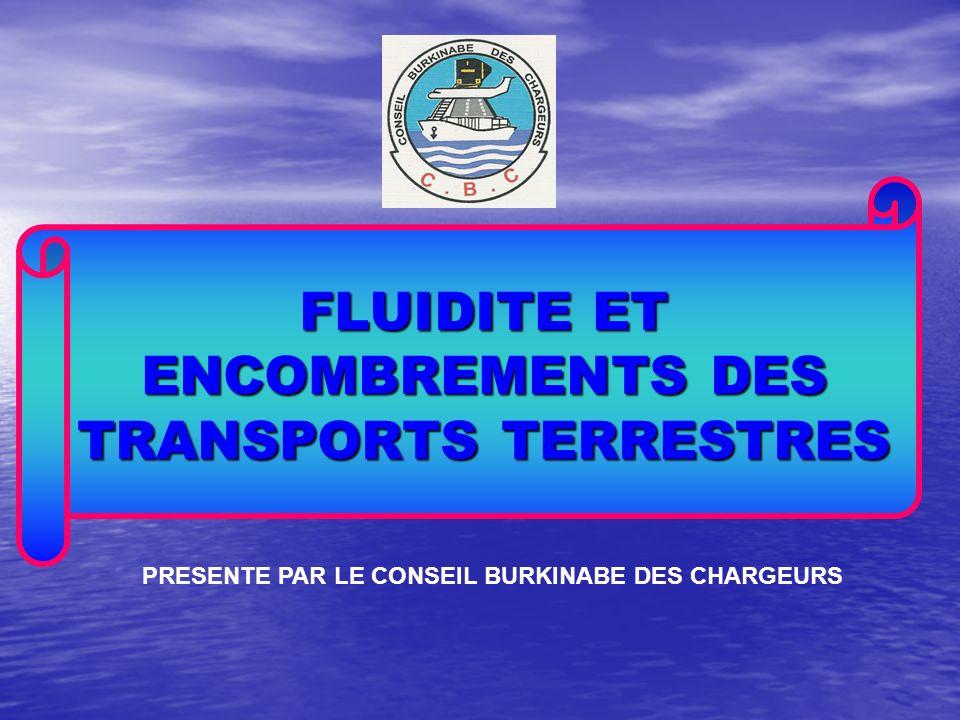 FLUIDITE ET ENCOMBREMENTS DES TRANSPORTS TERRESTRES PRESENTE PAR LE CONSEIL BURKINABE DES CHARGEURS